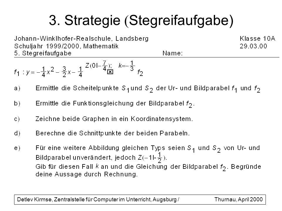 3. Strategie ( Stegreifaufgabe) Detlev Kirmse, Zentralstelle für Computer im Unterricht, Augsburg /Thurnau, April 2000
