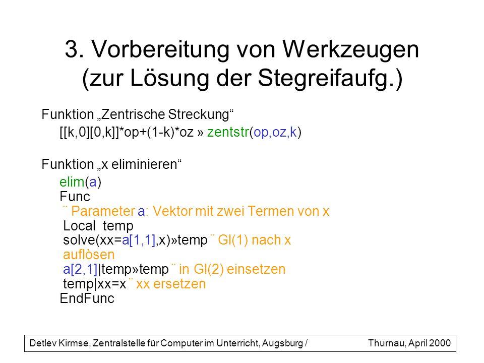 3. Vorbereitung von Werkzeugen (zur Lösung der Stegreifaufg.) Funktion Zentrische Streckung [[k,0][0,k]]*op+(1-k)*oz » zentstr(op,oz,k) Funktion x eli