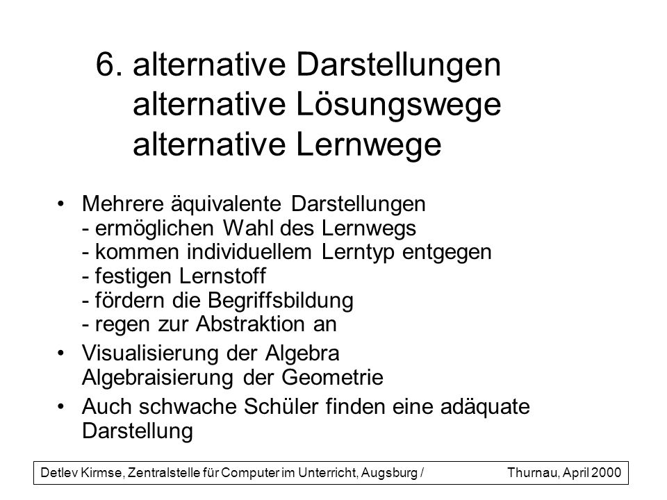 6. alternative Darstellungen alternative Lösungswege alternative Lernwege Mehrere äquivalente Darstellungen - ermöglichen Wahl des Lernwegs - kommen i