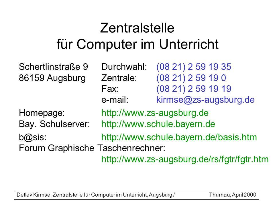 Zentralstelle für Computer im Unterricht Schertlinstraße 9Durchwahl:(08 21) 2 59 19 35 86159 AugsburgZentrale:(08 21) 2 59 19 0 Fax:(08 21) 2 59 19 19
