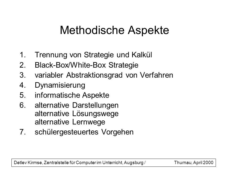Methodische Aspekte 1.Trennung von Strategie und Kalkül 2.Black-Box/White-Box Strategie 3.variabler Abstraktionsgrad von Verfahren 4.Dynamisierung 5.i