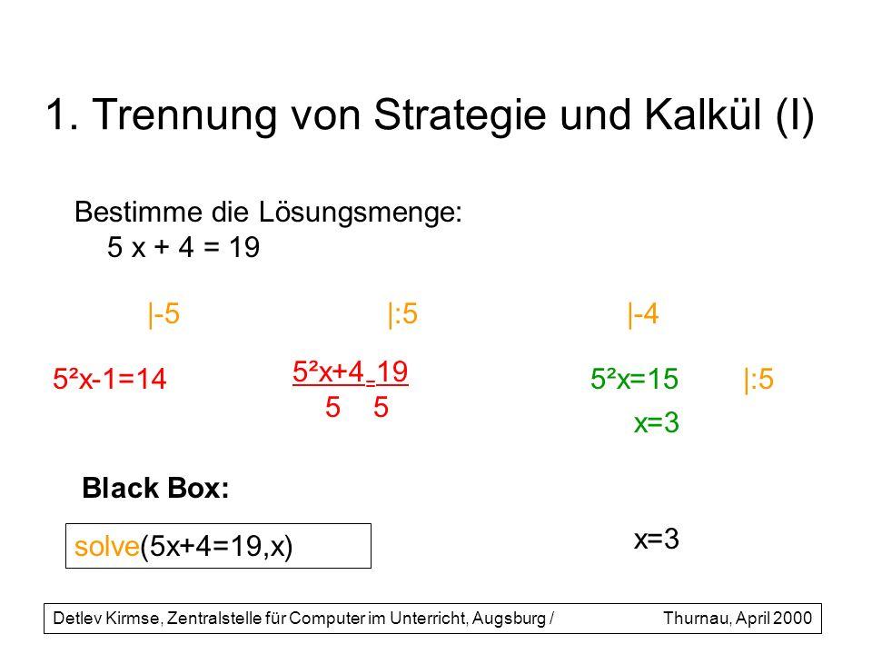 1. Trennung von Strategie und Kalkül (I) Bestimme die Lösungsmenge: 5 x + 4 = 19 |-5 5²x-1=14 |:5 5²x+4 = 19 5 5 |-4 5²x=15|:5 x=3 Detlev Kirmse, Zent