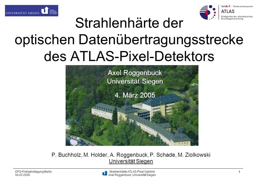 Strahlenhärte ATLAS-Pixel Optolink Axel Roggenbuck, Universität Siegen DPG-Frühjahrstagung Berlin 04.03.2005 1 Strahlenhärte der optischen Datenübertr