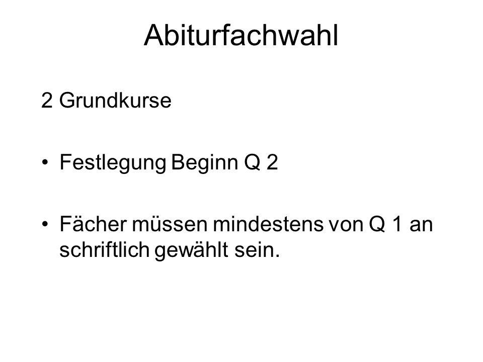 Abiturfachwahl 2 Grundkurse Festlegung Beginn Q 2 Fächer müssen mindestens von Q 1 an schriftlich gewählt sein.
