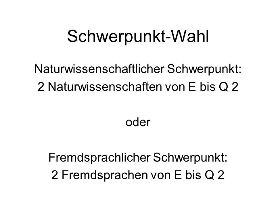 Schwerpunkt-Wahl Naturwissenschaftlicher Schwerpunkt: 2 Naturwissenschaften von E bis Q 2 oder Fremdsprachlicher Schwerpunkt: 2 Fremdsprachen von E bi