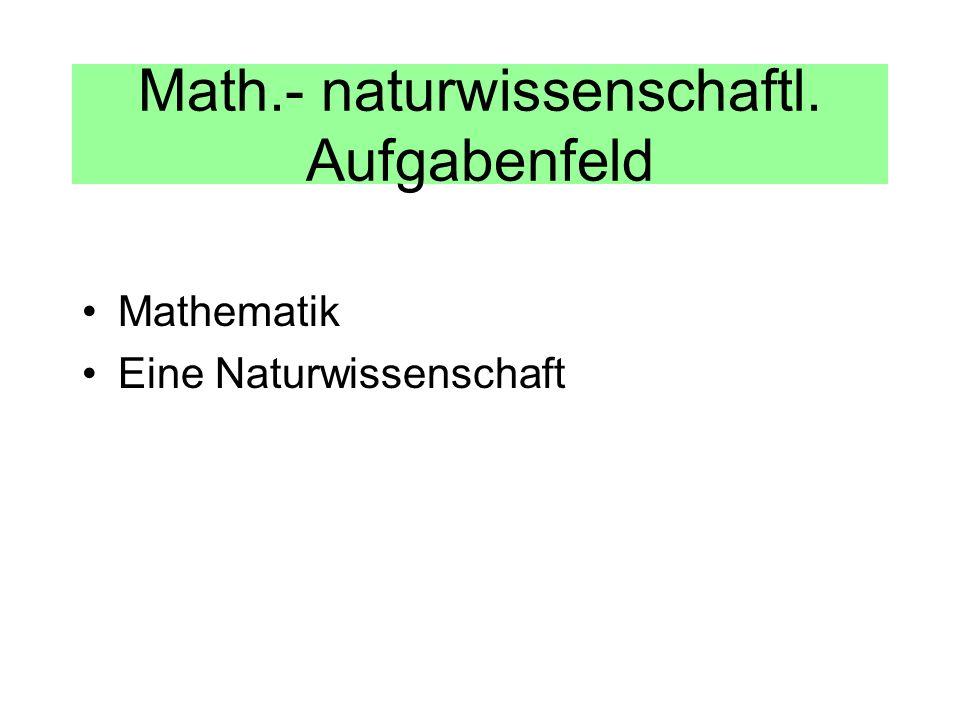 Math.- naturwissenschaftl. Aufgabenfeld Mathematik Eine Naturwissenschaft