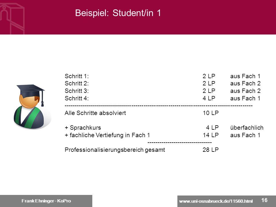 www.uni-osnabrueck.de/11560.html Frank Ehninger - KoPro 16 Beispiel: Student/in 1 Frank Ehninger - KoPro Schritt 1:2 LPaus Fach 1 Schritt 2:2 LPaus Fa