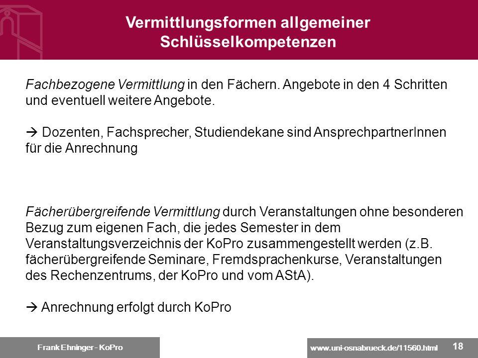www.uni-osnabrueck.de/11560.html Frank Ehninger - KoPro 18 Vermittlungsformen allgemeiner Schlüsselkompetenzen Frank Ehninger - KoPro Fachbezogene Ver