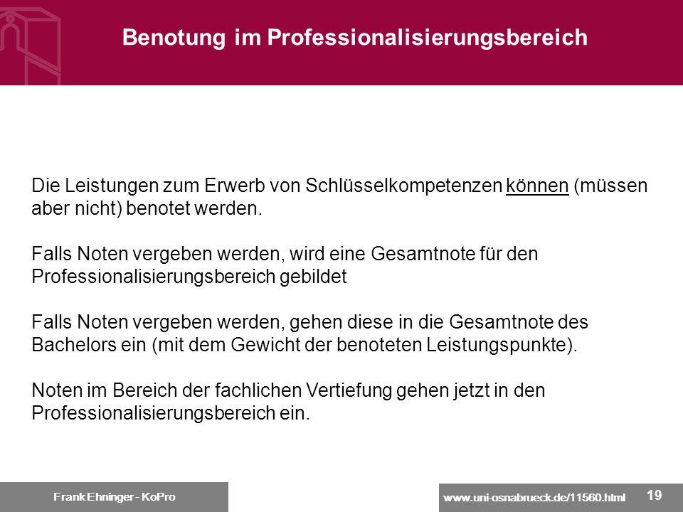 www.uni-osnabrueck.de/11560.html Frank Ehninger - KoPro 19 Benotung im Professionalisierungsbereich Frank Ehninger - KoPro Die Leistungen zum Erwerb v