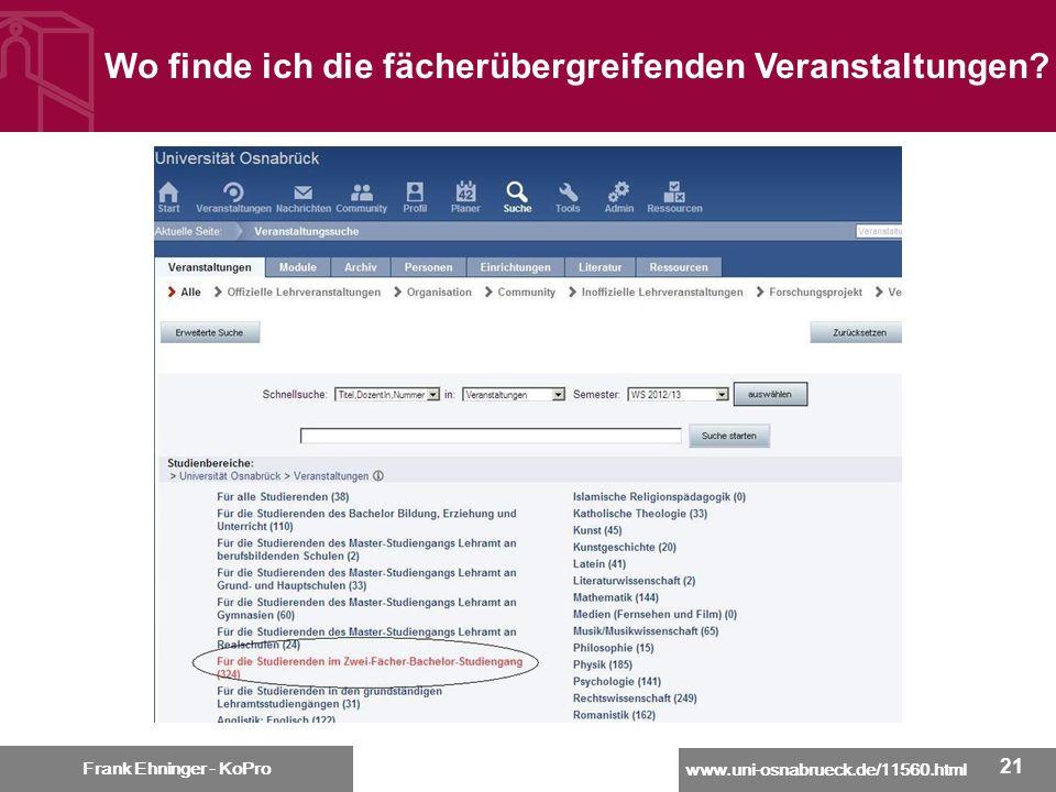 www.uni-osnabrueck.de/11560.html Frank Ehninger - KoPro 21 Frank Ehninger - KoPro Wo finde ich die fächerübergreifenden Veranstaltungen?