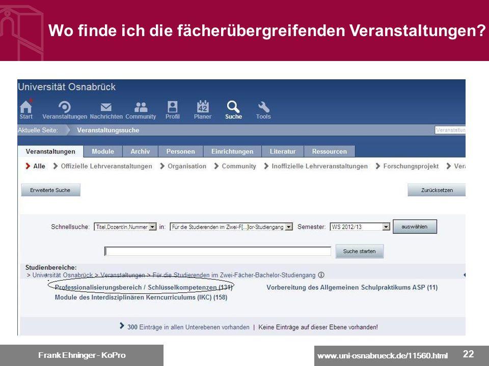 www.uni-osnabrueck.de/11560.html Frank Ehninger - KoPro 22 Frank Ehninger - KoPro Wo finde ich die fächerübergreifenden Veranstaltungen?