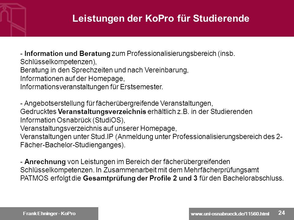 www.uni-osnabrueck.de/11560.html Frank Ehninger - KoPro 24 Frank Ehninger - KoPro Leistungen der KoPro für Studierende - Information und Beratung zum