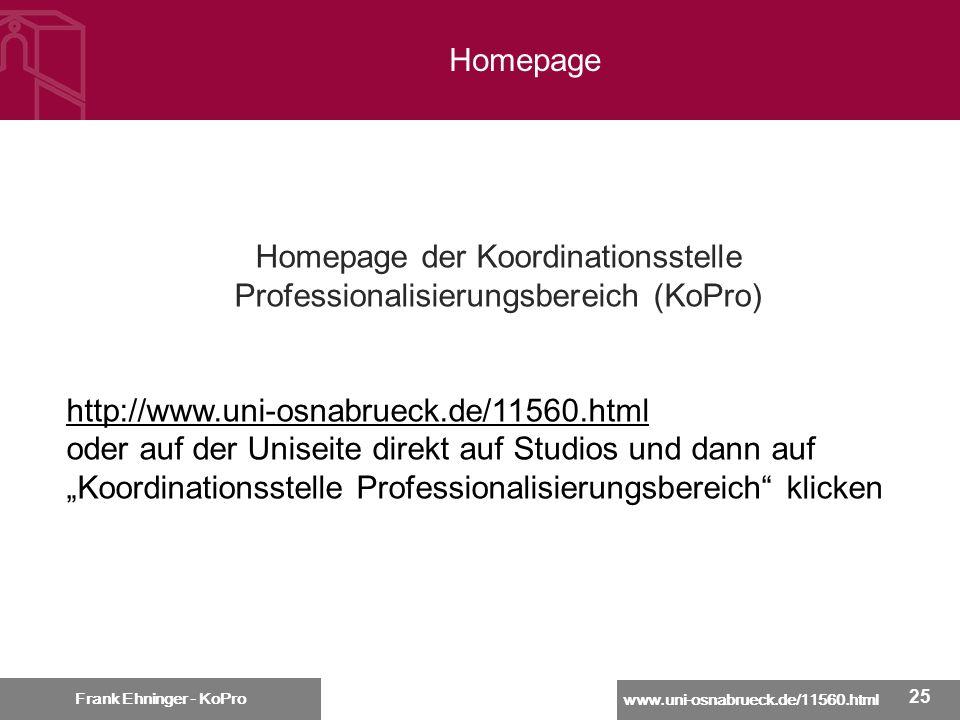 www.uni-osnabrueck.de/11560.html Frank Ehninger - KoPro 25 Frank Ehninger - KoPro Homepage Homepage der Koordinationsstelle Professionalisierungsberei