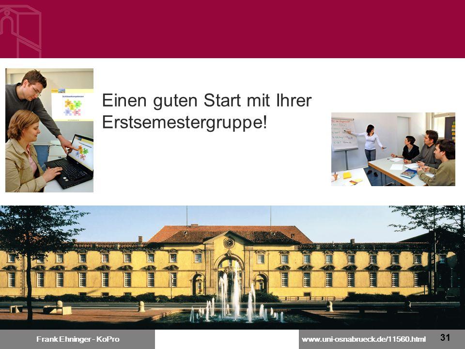www.uni-osnabrueck.de/11560.html Frank Ehninger - KoPro 31 Einen guten Start mit Ihrer Erstsemestergruppe!