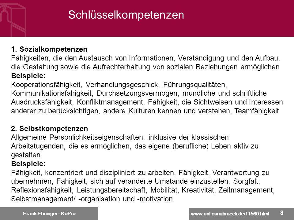 www.uni-osnabrueck.de/11560.html Frank Ehninger - KoPro 88 Schlüsselkompetenzen Frank Ehninger - KoPro 1. Sozialkompetenzen Fähigkeiten, die den Austa