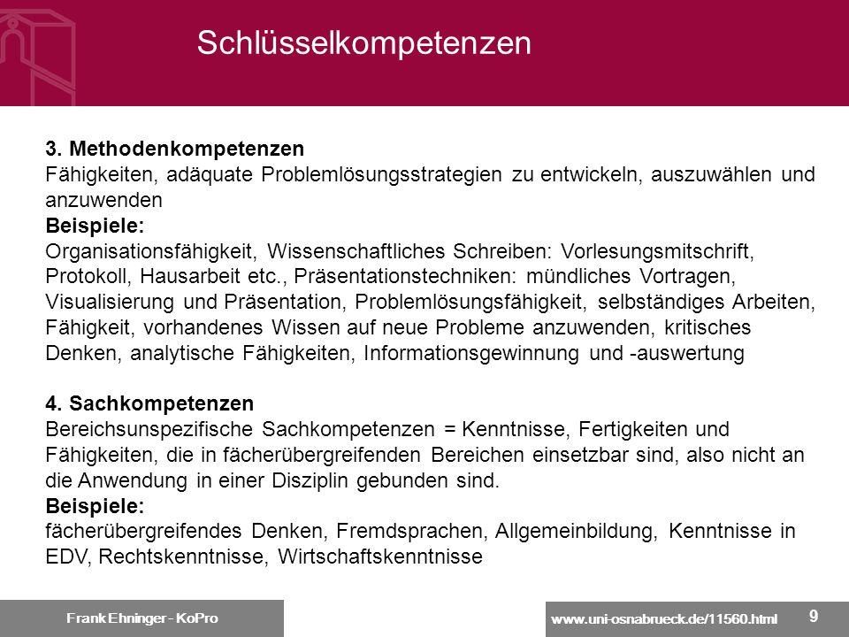 www.uni-osnabrueck.de/11560.html Frank Ehninger - KoPro 99 Schlüsselkompetenzen Frank Ehninger - KoPro 3. Methodenkompetenzen Fähigkeiten, adäquate Pr