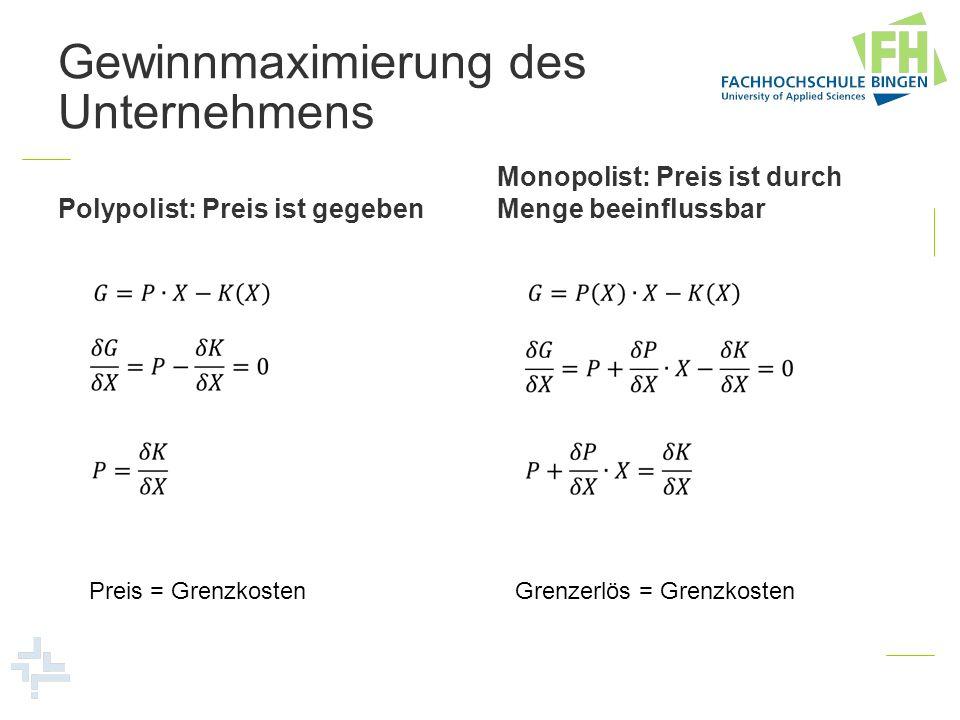 Gewinnmaximierung des Unternehmens Polypolist: Preis ist gegeben Monopolist: Preis ist durch Menge beeinflussbar Preis = Grenzkosten Grenzerlös = Gren