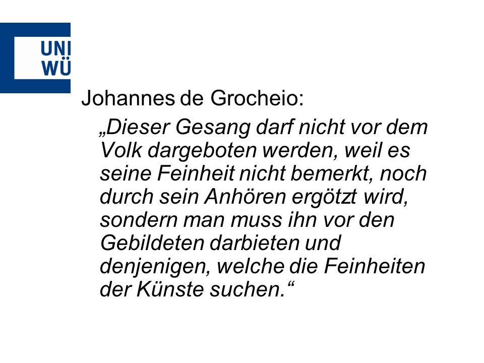 Johannes de Grocheio: Dieser Gesang darf nicht vor dem Volk dargeboten werden, weil es seine Feinheit nicht bemerkt, noch durch sein Anhören ergötzt w