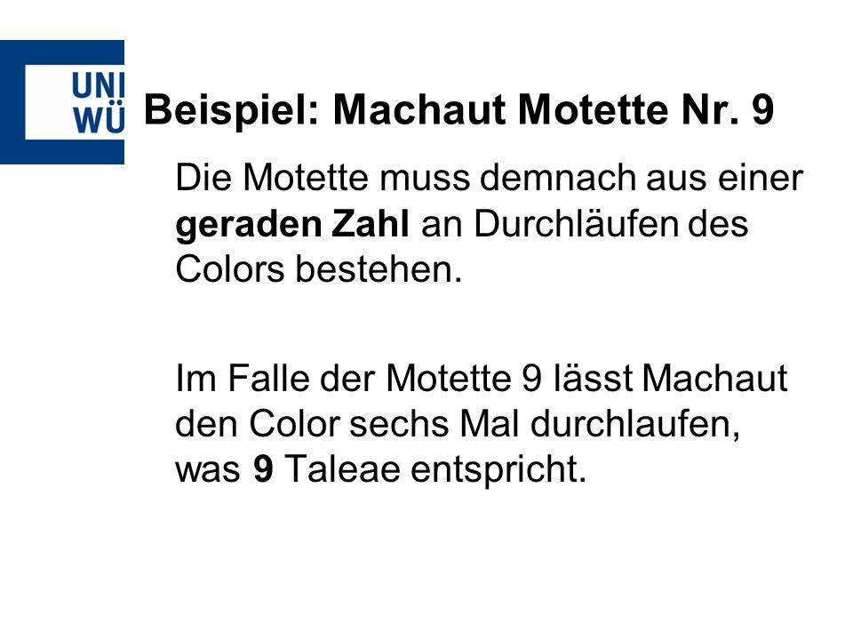 Beispiel: Machaut Motette Nr. 9 Die Motette muss demnach aus einer geraden Zahl an Durchläufen des Colors bestehen. Im Falle der Motette 9 lässt Macha