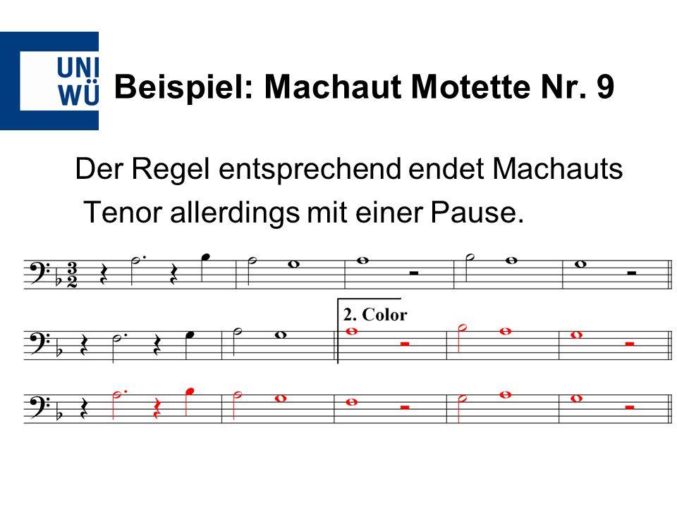Beispiel: Machaut Motette Nr. 9 Der Regel entsprechend endet Machauts Tenor allerdings mit einer Pause.