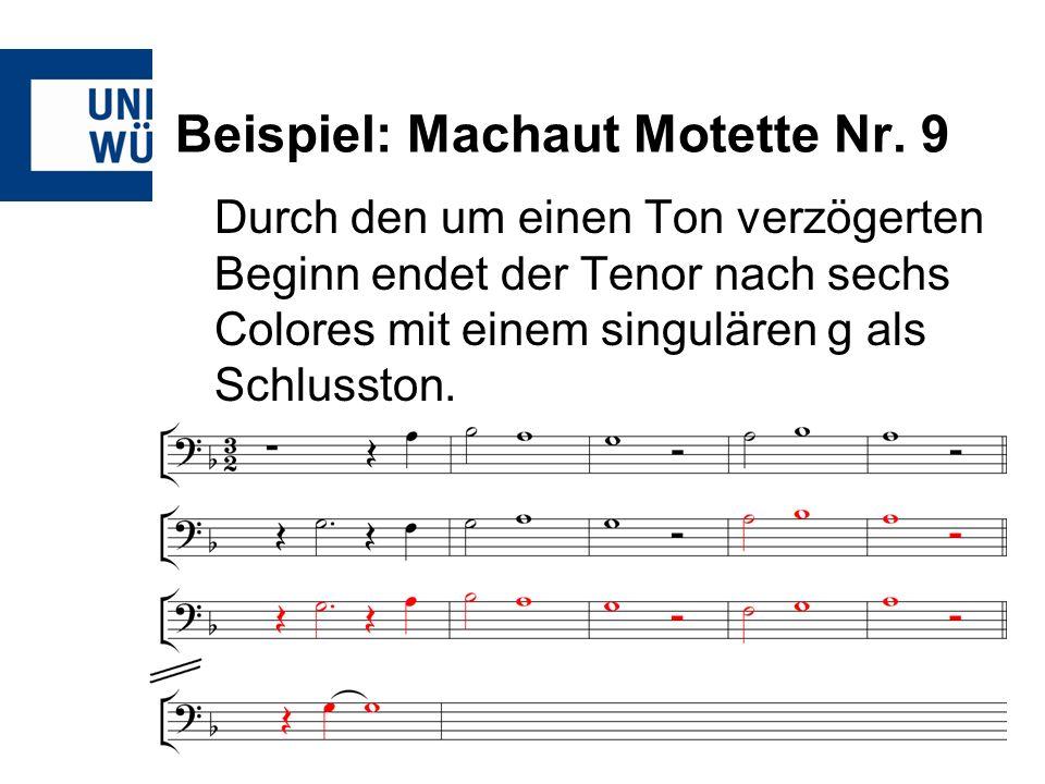 Beispiel: Machaut Motette Nr. 9 Durch den um einen Ton verzögerten Beginn endet der Tenor nach sechs Colores mit einem singulären g als Schlusston.
