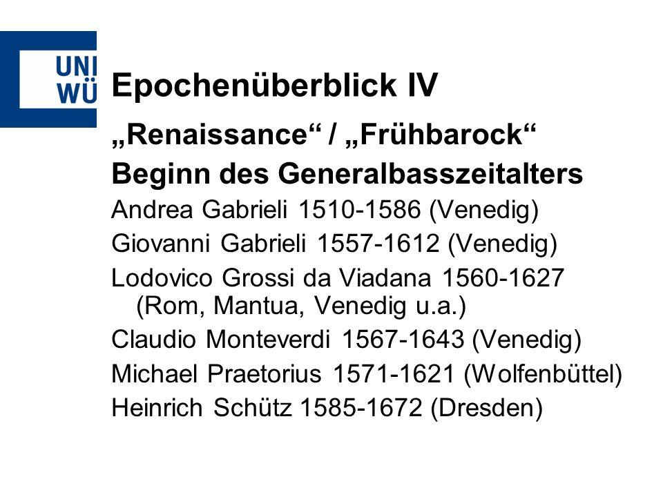 Epochenüberblick IV Renaissance / Frühbarock Beginn des Generalbasszeitalters Andrea Gabrieli 1510-1586 (Venedig) Giovanni Gabrieli 1557-1612 (Venedig