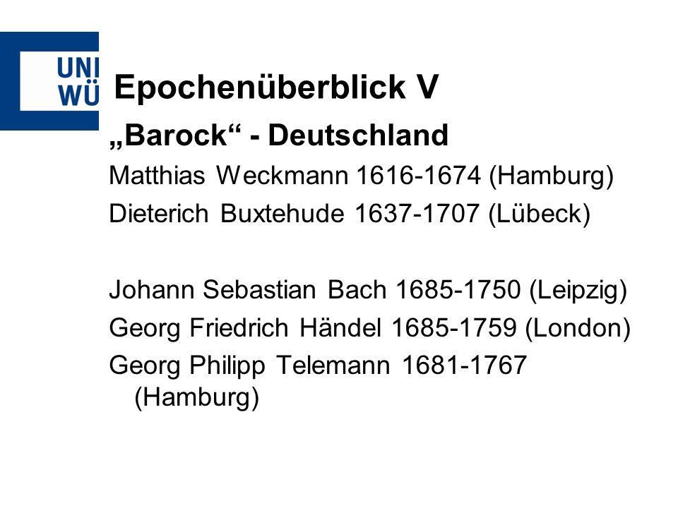 Epochenüberblick V Barock - Deutschland Matthias Weckmann 1616-1674 (Hamburg) Dieterich Buxtehude 1637-1707 (Lübeck) Johann Sebastian Bach 1685-1750 (