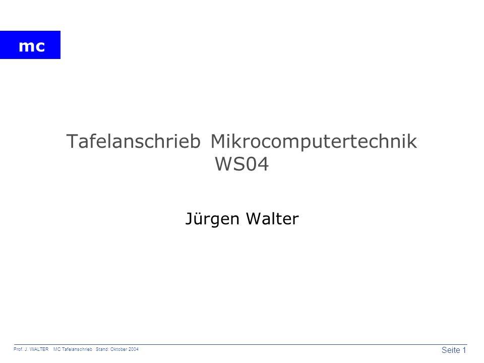 mc Seite 1 Prof. J. WALTER MC Tafelanschrieb Stand: Oktober 2004 Tafelanschrieb Mikrocomputertechnik WS04 Jürgen Walter