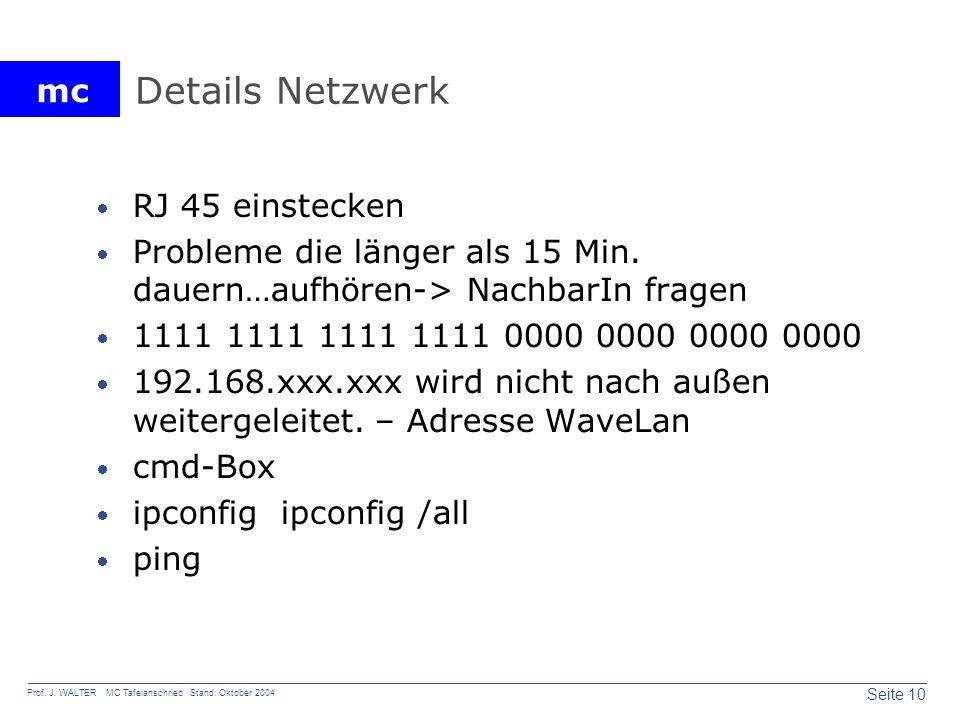 mc Seite 10 Prof. J. WALTER MC Tafelanschrieb Stand: Oktober 2004 Details Netzwerk RJ 45 einstecken Probleme die länger als 15 Min. dauern…aufhören->
