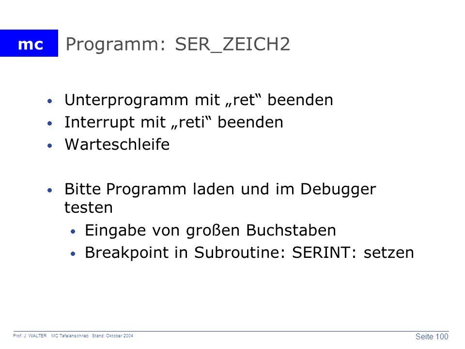 mc Seite 100 Prof. J. WALTER MC Tafelanschrieb Stand: Oktober 2004 Programm: SER_ZEICH2 Unterprogramm mit ret beenden Interrupt mit reti beenden Warte