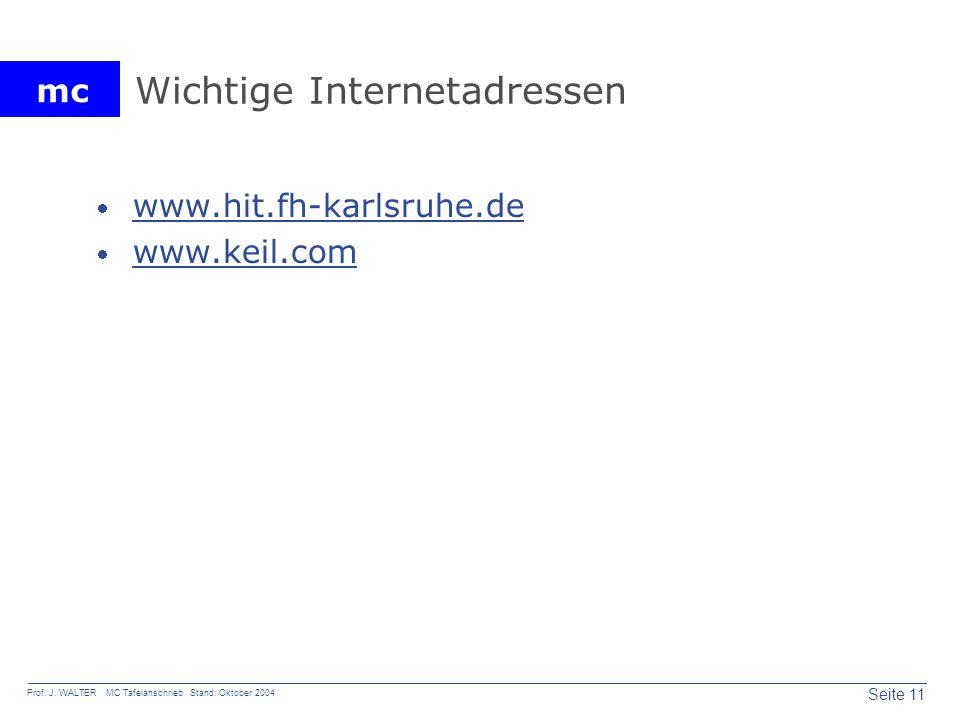 mc Seite 11 Prof. J. WALTER MC Tafelanschrieb Stand: Oktober 2004 Wichtige Internetadressen www.hit.fh-karlsruhe.de www.keil.com