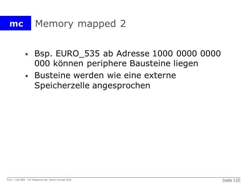 mc Seite 120 Prof. J. WALTER MC Tafelanschrieb Stand: Oktober 2004 Memory mapped 2 Bsp. EURO_535 ab Adresse 1000 0000 0000 000 können periphere Bauste