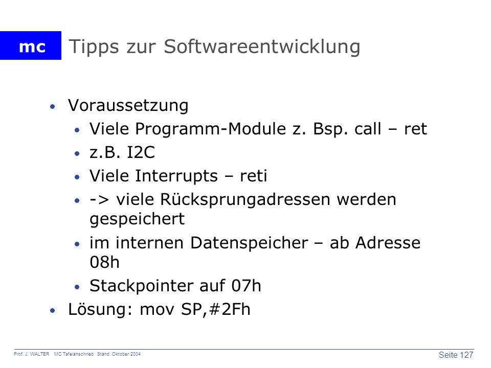 mc Seite 127 Prof. J. WALTER MC Tafelanschrieb Stand: Oktober 2004 Tipps zur Softwareentwicklung Voraussetzung Viele Programm-Module z. Bsp. call – re