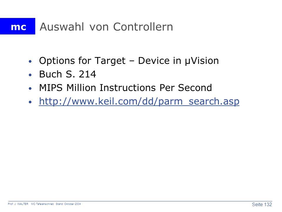 mc Seite 132 Prof. J. WALTER MC Tafelanschrieb Stand: Oktober 2004 Auswahl von Controllern Options for Target – Device in µVision Buch S. 214 MIPS Mil