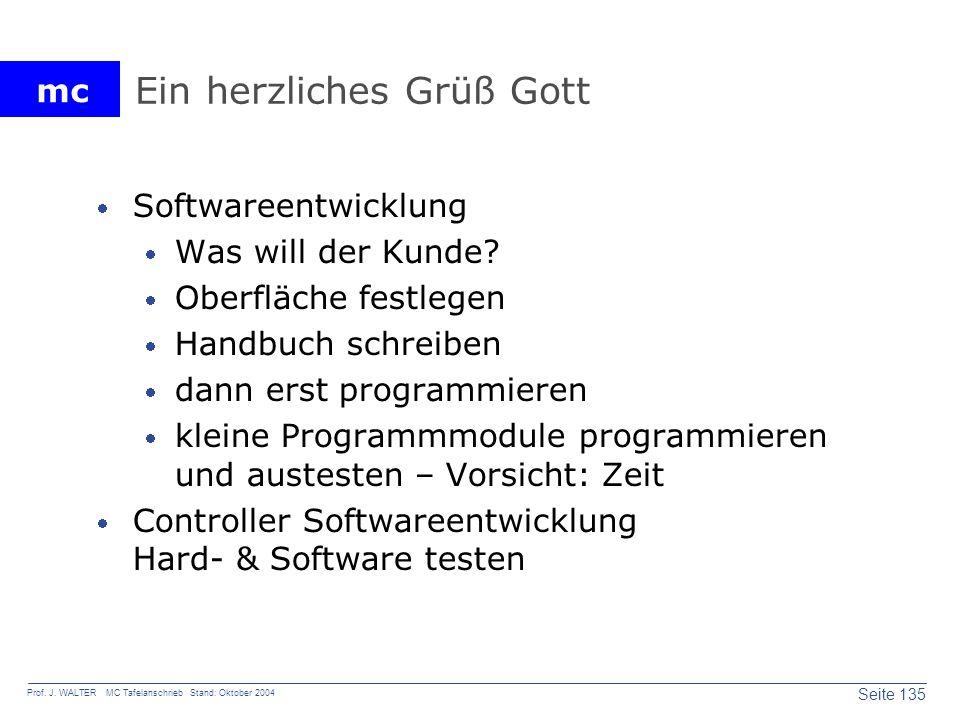 mc Seite 135 Prof. J. WALTER MC Tafelanschrieb Stand: Oktober 2004 Ein herzliches Grüß Gott Softwareentwicklung Was will der Kunde? Oberfläche festleg