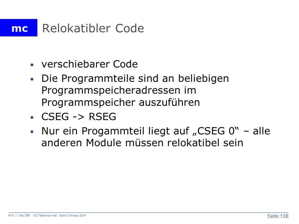 mc Seite 138 Prof. J. WALTER MC Tafelanschrieb Stand: Oktober 2004 Relokatibler Code verschiebarer Code Die Programmteile sind an beliebigen Programms