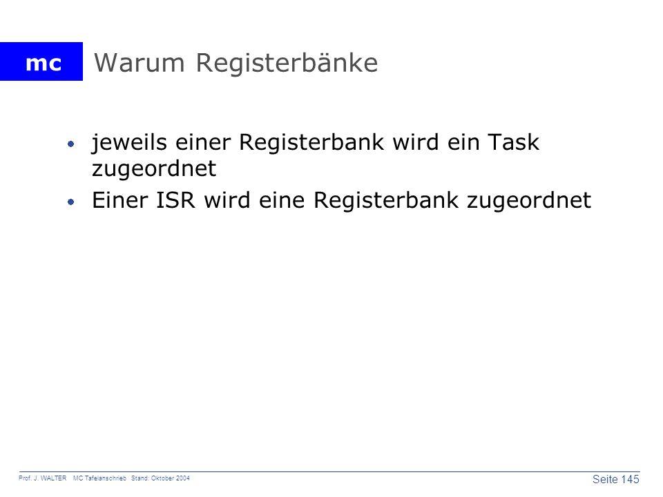 mc Seite 145 Prof. J. WALTER MC Tafelanschrieb Stand: Oktober 2004 Warum Registerbänke jeweils einer Registerbank wird ein Task zugeordnet Einer ISR w