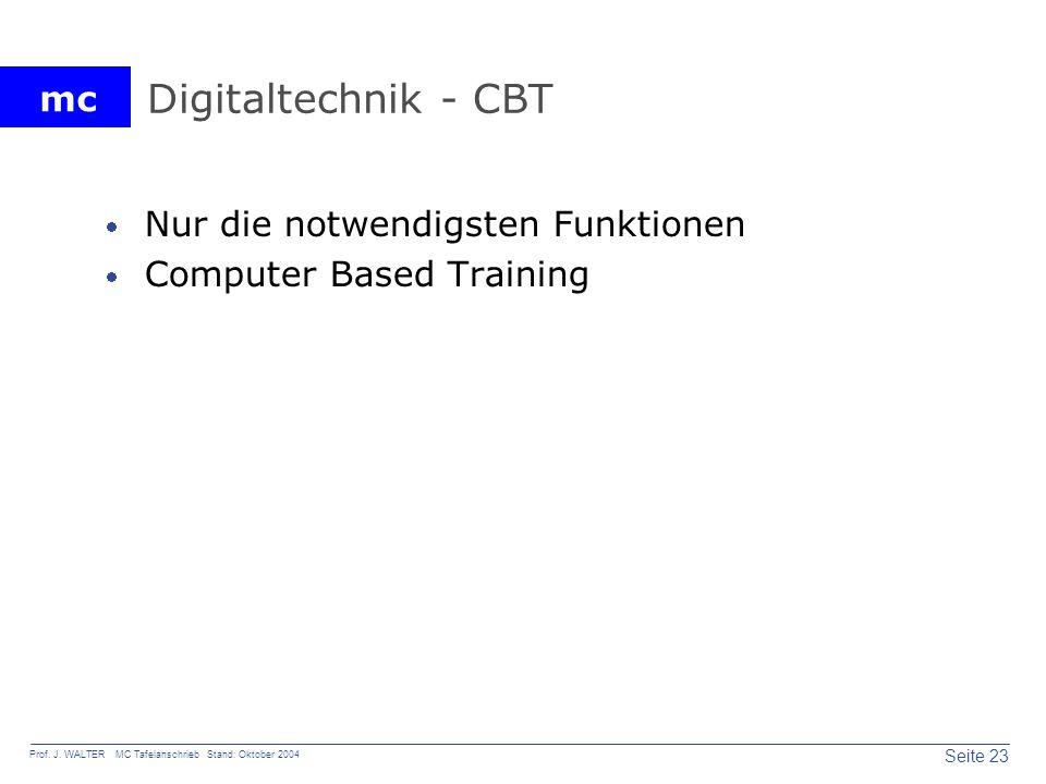mc Seite 23 Prof. J. WALTER MC Tafelanschrieb Stand: Oktober 2004 Digitaltechnik - CBT Nur die notwendigsten Funktionen Computer Based Training