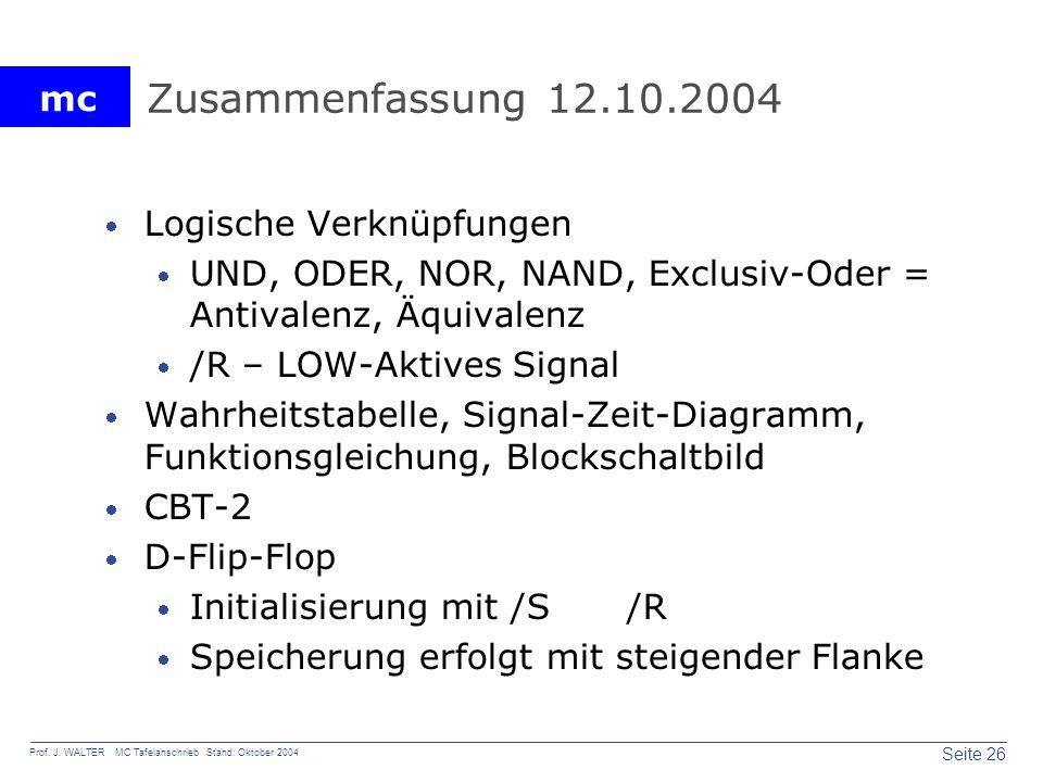 mc Seite 26 Prof. J. WALTER MC Tafelanschrieb Stand: Oktober 2004 Zusammenfassung 12.10.2004 Logische Verknüpfungen UND, ODER, NOR, NAND, Exclusiv-Ode