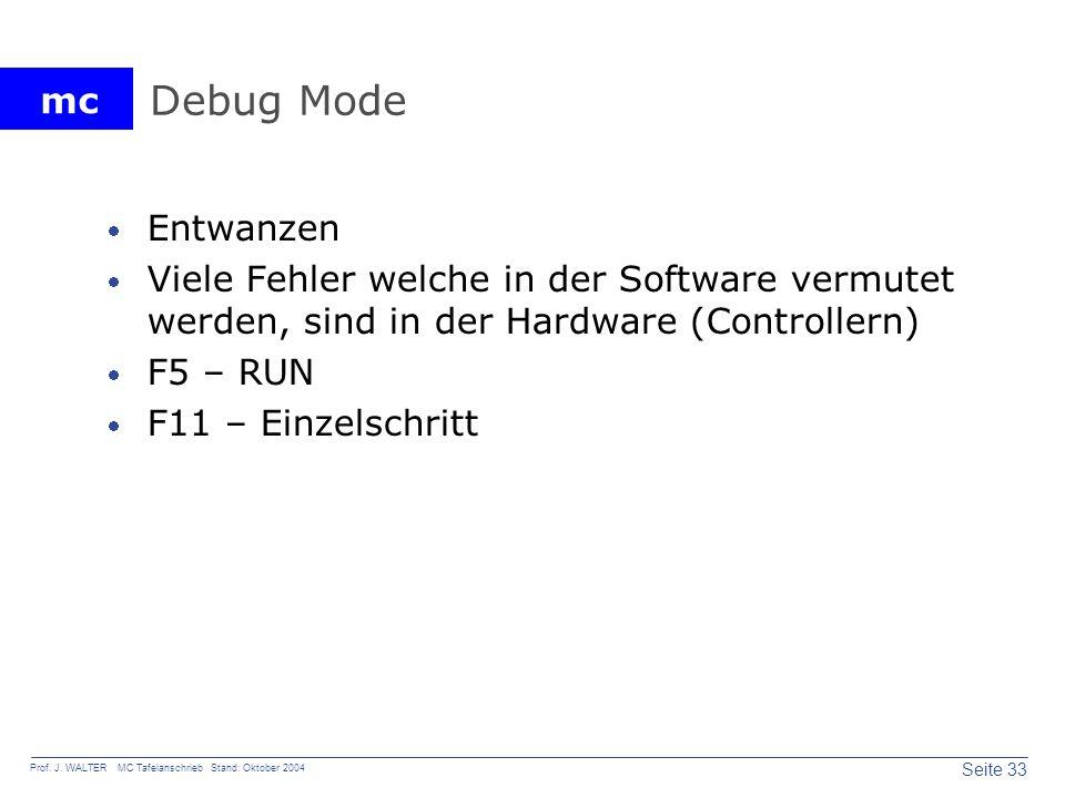 mc Seite 33 Prof. J. WALTER MC Tafelanschrieb Stand: Oktober 2004 Debug Mode Entwanzen Viele Fehler welche in der Software vermutet werden, sind in de