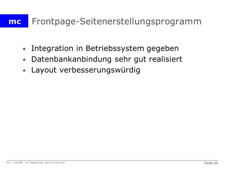 mc Seite 44 Prof. J. WALTER MC Tafelanschrieb Stand: Oktober 2004 Frontpage-Seitenerstellungsprogramm Integration in Betriebssystem gegeben Datenbanka
