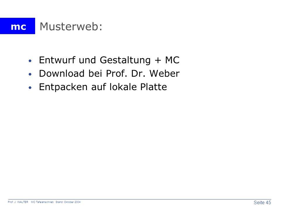 mc Seite 45 Prof. J. WALTER MC Tafelanschrieb Stand: Oktober 2004 Musterweb: Entwurf und Gestaltung + MC Download bei Prof. Dr. Weber Entpacken auf lo