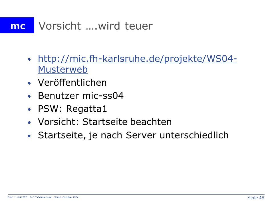 mc Seite 46 Prof. J. WALTER MC Tafelanschrieb Stand: Oktober 2004 Vorsicht ….wird teuer http://mic.fh-karlsruhe.de/projekte/WS04- Musterweb http://mic