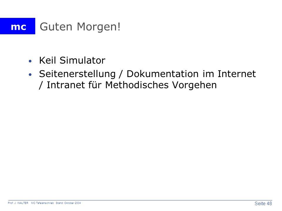 mc Seite 48 Prof. J. WALTER MC Tafelanschrieb Stand: Oktober 2004 Guten Morgen! Keil Simulator Seitenerstellung / Dokumentation im Internet / Intranet