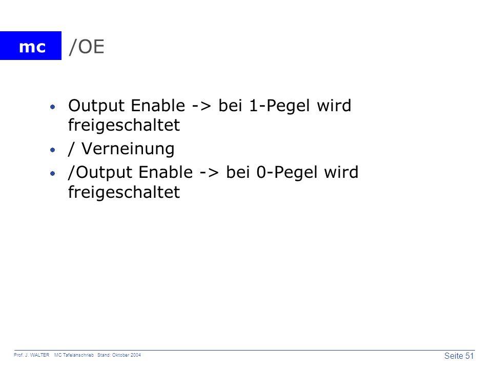 mc Seite 51 Prof. J. WALTER MC Tafelanschrieb Stand: Oktober 2004 /OE Output Enable -> bei 1-Pegel wird freigeschaltet / Verneinung /Output Enable ->