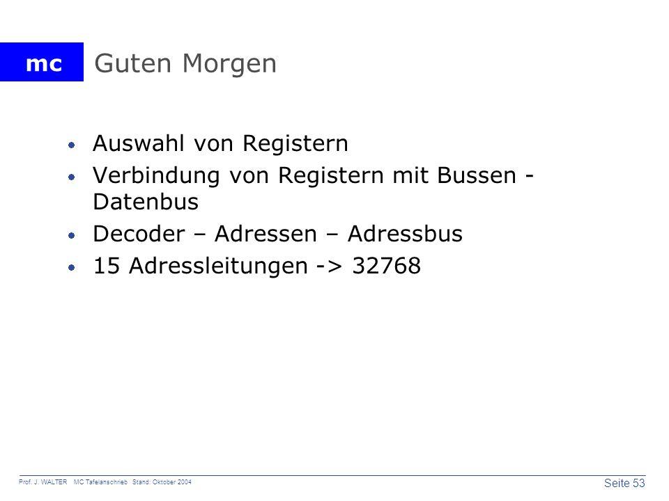 mc Seite 53 Prof. J. WALTER MC Tafelanschrieb Stand: Oktober 2004 Guten Morgen Auswahl von Registern Verbindung von Registern mit Bussen - Datenbus De