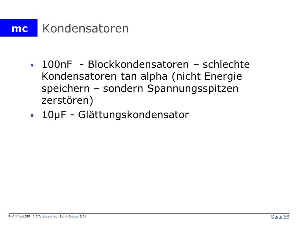 mc Seite 56 Prof. J. WALTER MC Tafelanschrieb Stand: Oktober 2004 Kondensatoren 100nF - Blockkondensatoren – schlechte Kondensatoren tan alpha (nicht