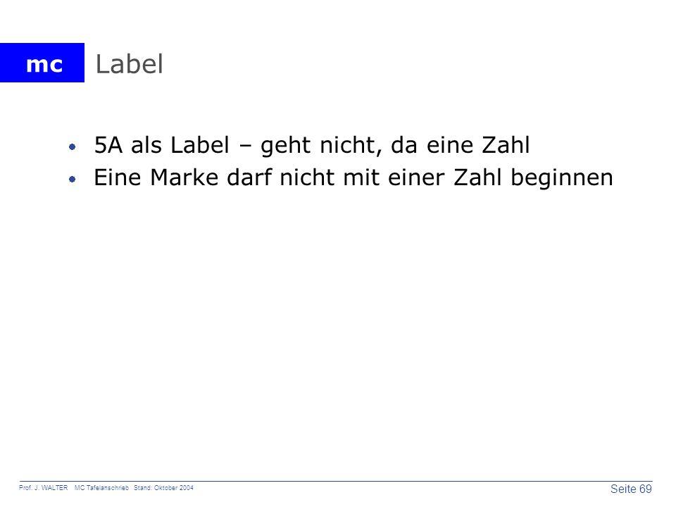 mc Seite 69 Prof. J. WALTER MC Tafelanschrieb Stand: Oktober 2004 Label 5A als Label – geht nicht, da eine Zahl Eine Marke darf nicht mit einer Zahl b