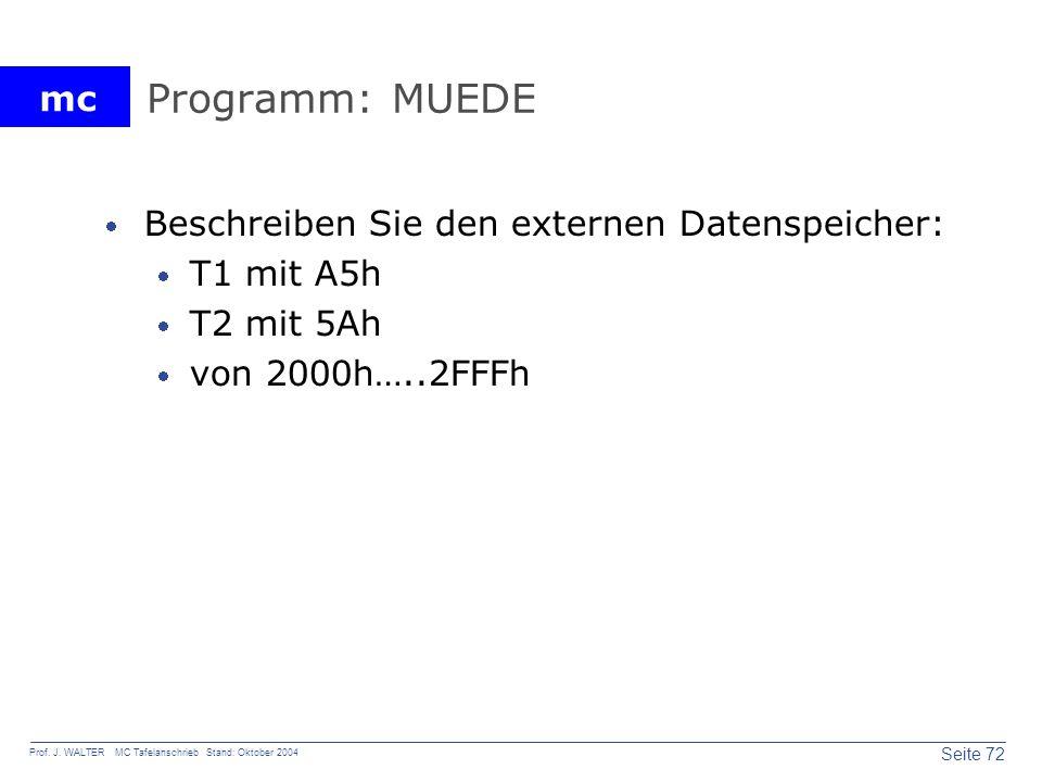 mc Seite 72 Prof. J. WALTER MC Tafelanschrieb Stand: Oktober 2004 Programm: MUEDE Beschreiben Sie den externen Datenspeicher: T1 mit A5h T2 mit 5Ah vo