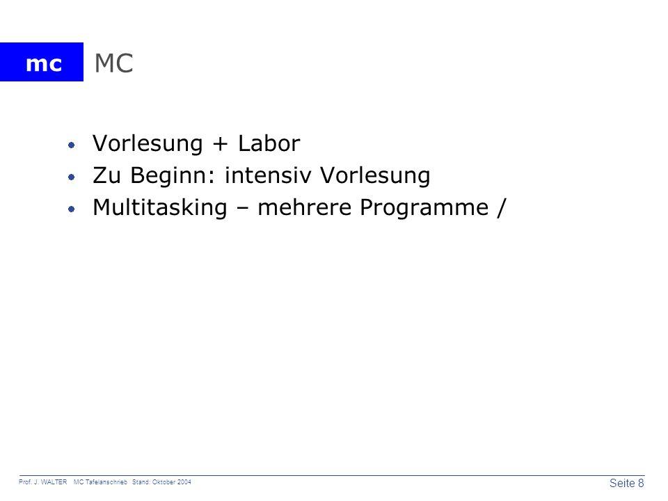 mc Seite 8 Prof. J. WALTER MC Tafelanschrieb Stand: Oktober 2004 MC Vorlesung + Labor Zu Beginn: intensiv Vorlesung Multitasking – mehrere Programme /